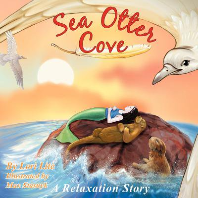Sea Otter Cove : A Stress Management Story for Children Introducing Diaphragmatic Breathing to Lower Anxiety, Control Anger, and Promote Peaceful