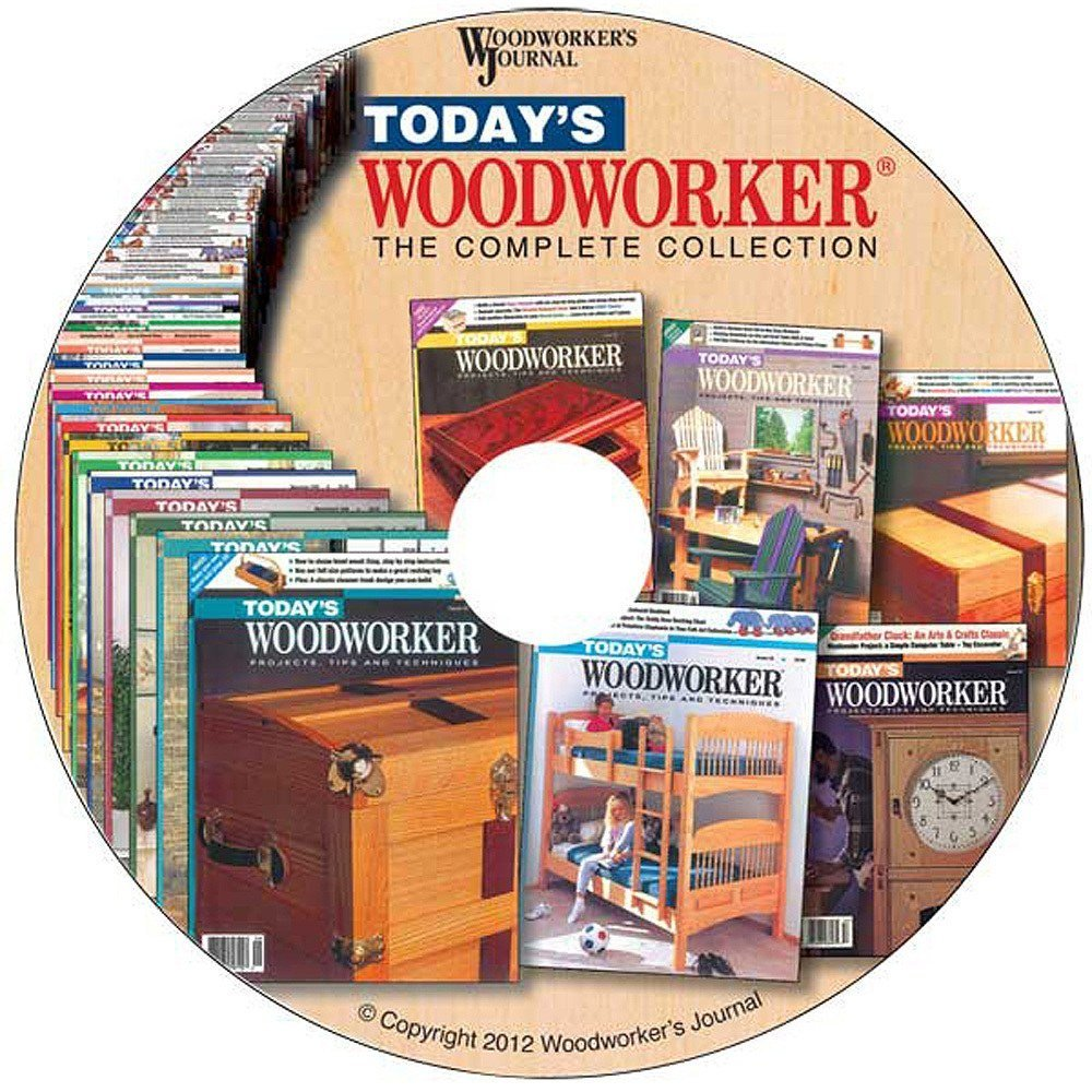 Today S Woodworker Complete Collection From Woodworker S Journal By