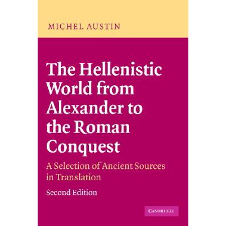 The Hellenistic World from Alexander to the Roman Conquest : A Selection of Ancient Sources in (The Hellenistic Period Historical Sources In Translation)