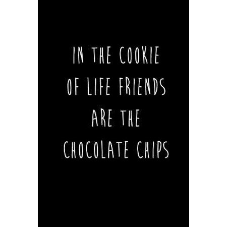 In The Cookie Of Life Friends Are The Chocolate Chips: Best Friends Gifts Journal Notebook Quality Bound Cover 110 Lined Pages