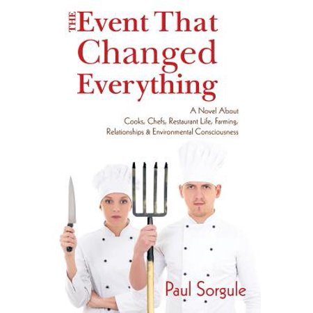 The Event That Changed Everything : A Novel about Cooks, Chef's, Restaurant Life, Farming, Relationships and Environmental Consciousness](Halloween Restaurant Events)