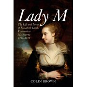 Lady M : The Life and Loves of Elizabeth Lamb, Viscountess Melbourne 1751-1818