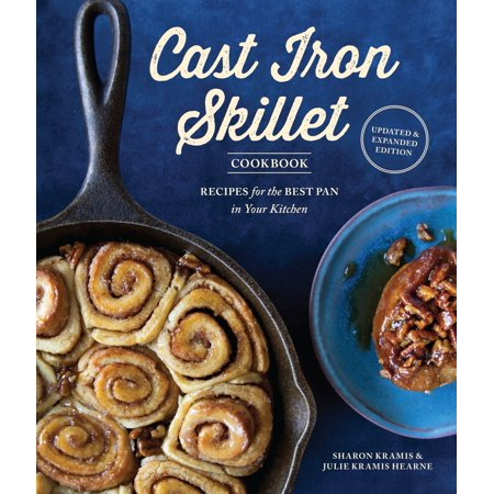 The Cast Iron Skillet Cookbook, 2nd Edition : Recipes for the Best Pan in Your Kitchen