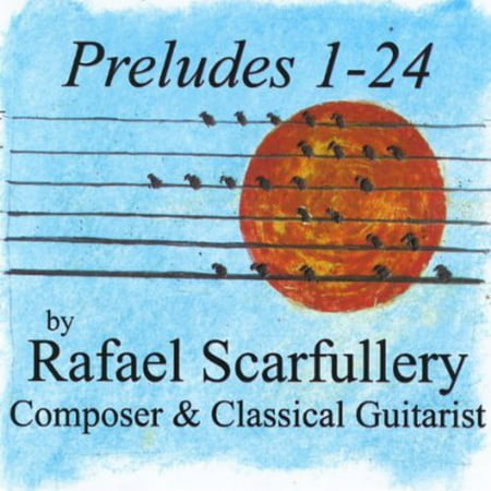 Preludes 1 24 By Rafael Scarfullery Composer   Classical Guitarist