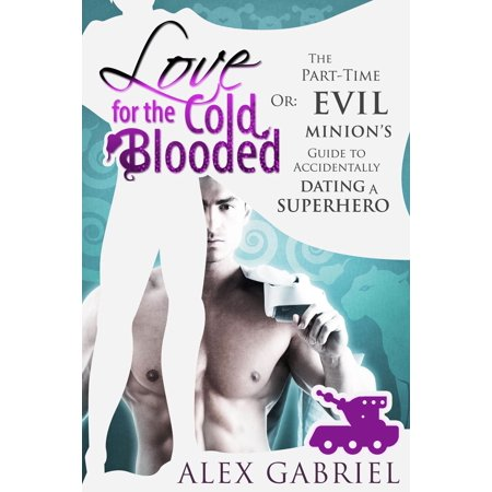 Love for the Cold-Blooded. Or: The Part-Time Evil Minion's Guide to Accidentally Dating a Superhero. - eBook - Tim Minion