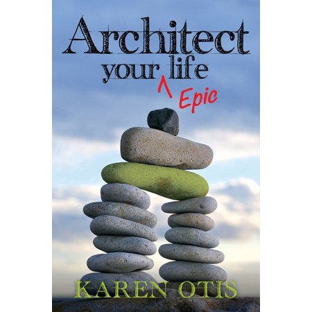 Architect Your Epic Life - eBook (Be The Architect Of Your Own Life)