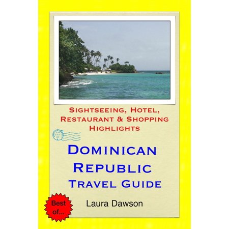 Dominican Republic Travel Guide - Sightseeing, Hotel, Restaurant & Shopping Highlights (Illustrated) -