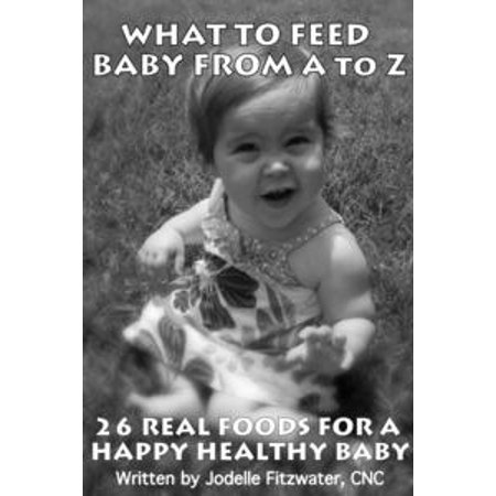 What To Feed Baby From A to Z - eBook - Baby Necessities From A To Z