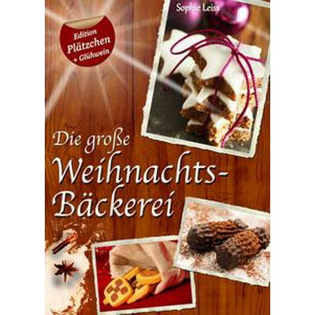 Die große Weihnachtsbäckerei - Plätzchen, Kekse und Lebkuchen (Deutsche Rezepte Sonder-Edition