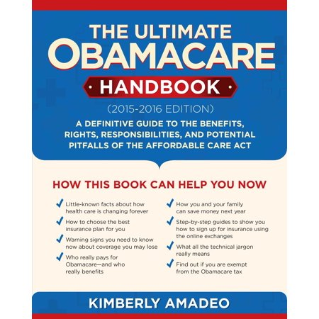 The Ultimate Obamacare Handbook (2015?2016 edition) : A Definitive Guide to the Benefits, Rights, Responsibilities, and Potential Pitfalls of the Affordable Care Act