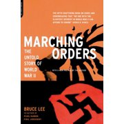 Marching Orders : The UNtold Story Of World War II
