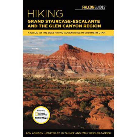 Hiking Grand Staircase-Escalante & the Glen Canyon Region : A Guide to the Best Hiking Adventures in Southern