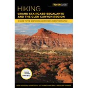 Hiking Grand Staircase-Escalante & the Glen Canyon Region : A Guide to the Best Hiking Adventures in Southern Utah