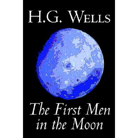 The First Men in the Moon by H. G. Wells, Science Fiction, Classics](Science Fiction Halloween)
