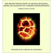 The Recent Revolution in Organ Building: Being an Account of Modern Developments - eBook