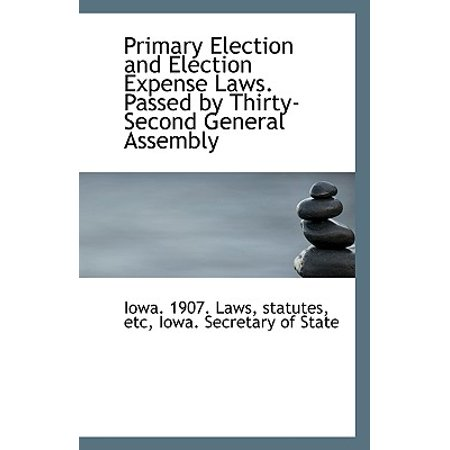 Primary Election and Election Expense Laws. Passed by Thirty-Second General Assembly](Halloween Assembly Primary)