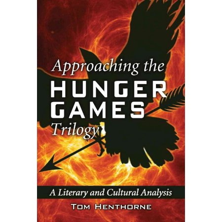 Approaching The Hunger Games Trilogy  A Literary And Cultural Analysis