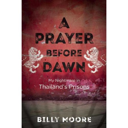 A Prayer Before Dawn : My Nightmare in Thailand?s Prisons