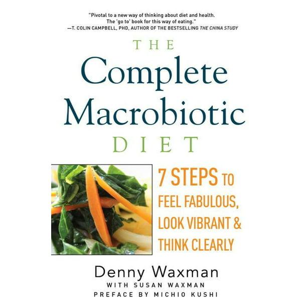 Macrobiotic Diets: The Complete Macrobiotic Diet