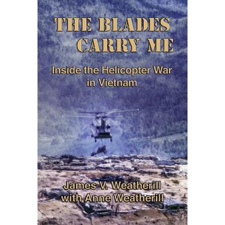 The Blades Carry Me : Inside the Helicopter War in Vietnam ()