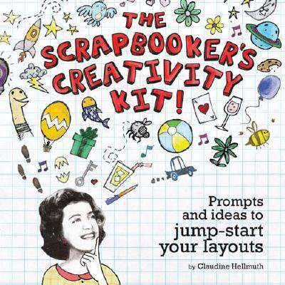The Scrapbooker's Creativity Kit: Prompts and Ideas to Jump-Start Your Layouts - Scrapbooking Layouts