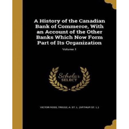 A History Of The Canadian Bank Of Commerce  With An Account Of The Other Banks Which Now Form Part Of Its Organization  Volume 1