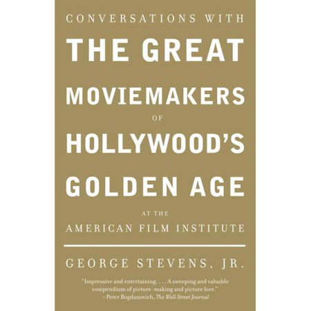 Conversations With the Great Moviemakers of Hollywoods Golden Age at the American Film Institute by