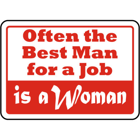Traffic Signs - The Best Man For A Job Is A Woman Sign 10 x 7 Aluminum Sign Street Weather Approved Sign 0.04