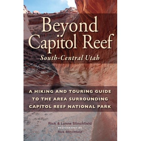 Beyond Capital Reef: South-Central Utah: A Hiking and Touring Guide to the Area Surrounding Capitol Reef National Park (Best Hikes In Capitol Reef National Park)