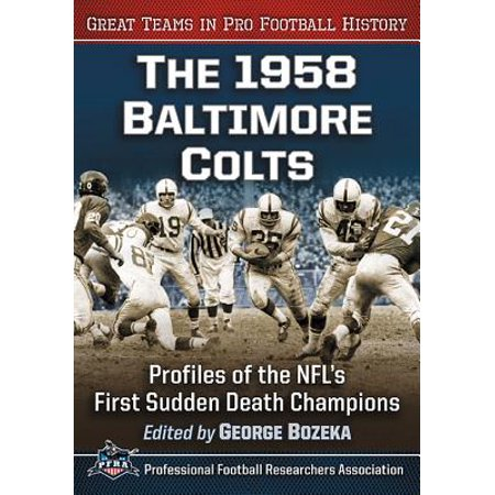 The 1958 Baltimore Colts : Profiles of the Nfl's First Sudden Death