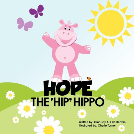 Hip Hippos (Hope the Hip Hippo : A Story about Hip Dysplasia in Children)
