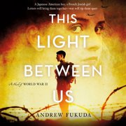 This Light Between Us: A Novel of World War II - Audiobook