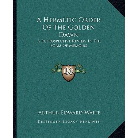 A Hermetic Order of the Golden Dawn : A Retrospective Review in the Form of