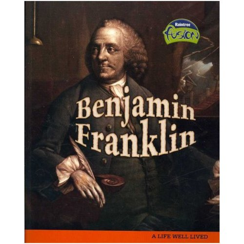 Benjamin Franklin: A Life Well Lived