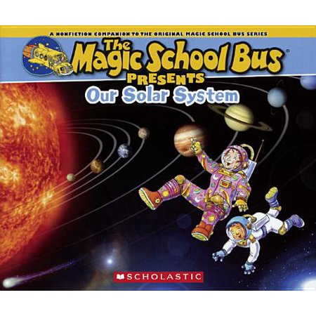 Our Solar System : A Nonfiction Companion to the Original Magic School Bus Series