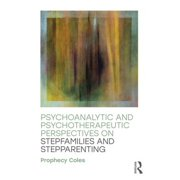 Psychoanalytic and Psychotherapeutic Perspectives on Stepfamilies and Stepparenting - eBook