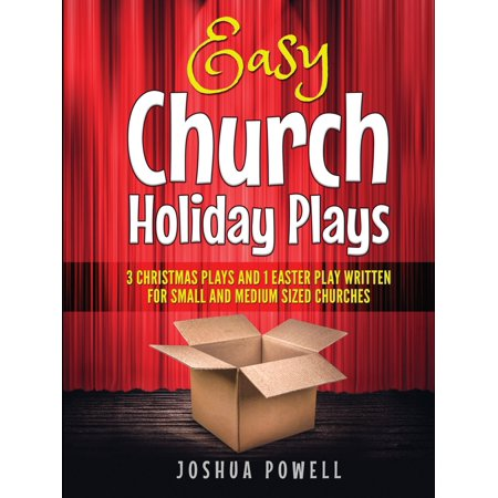Easy Church Holiday Plays: 3 Christmas Plays and 1 Easter Play Written Written for Small and Medium Sized Churches (Paperback) ()