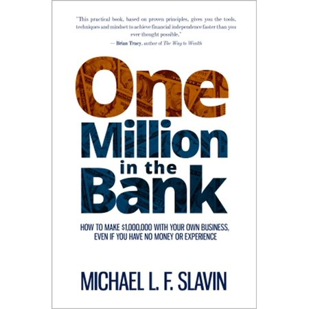 One Million in the Bank: How To Make $1,000,000 With Your Own Business, Even If You Have No Money Or Experience -