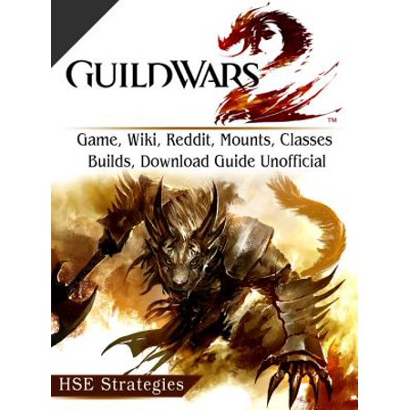 Guild Wars 2 Game, Wiki, Reddit, Mounts, Classes, Builds, Download Guide  Unofficial - eBook