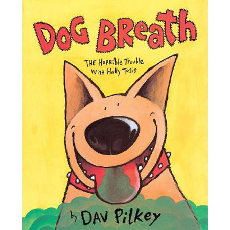 Dog Breath! the Horrible Trouble with Hally Tosis : The Horrible Trouble with Hally