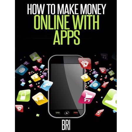 How To Make Money Online With Apps Why Mobile Apps Can