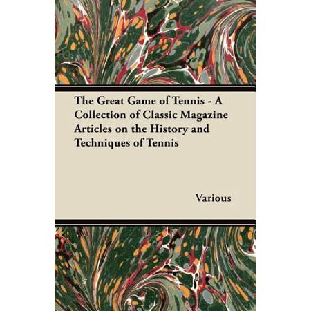The Great Game of Tennis - A Collection of Classic Magazine Articles on the History and Techniques of Tennis - eBook