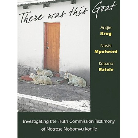 There Was This Goat : Investigating the Truth Commission Testimony of Notrose Nobomvu Konile
