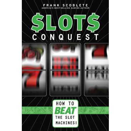 Slots Conquest : How to Beat the Slot Machines! (Best Way To Beat Slot Machines)