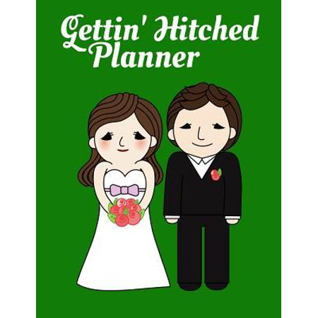 Gettin' Hitched Planner : 8.5x11 150 Pages Of Everything Needed To Plan The Perfect Wedding Which Includes Things To Remember And To Do