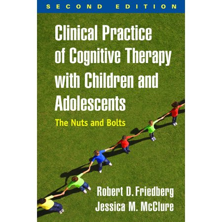 Clinical Practice of Cognitive Therapy with Children and Adolescents, Second Edition : The Nuts and
