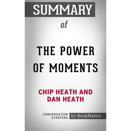 Summary of The Power of Moments by Chip Heath and Dan Heath | Conversation Starters - (Px25 Power Chip)