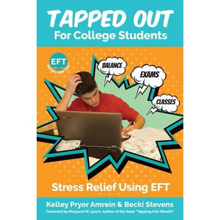 Tapped Out for College Students : Stress Relief Using Eft](Student Stress)