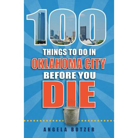 100 Things to Do in Oklahoma City Before You Die - Paperback