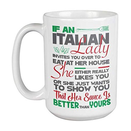 If An Italian Lady Invites You To Eat Over At Her House She Either Really Likes You Or She Just Wants To Show You Funny Coffee & Tea Gift Mug For Italian Mom, Wife, Grandma, Aunt & Girlfriend